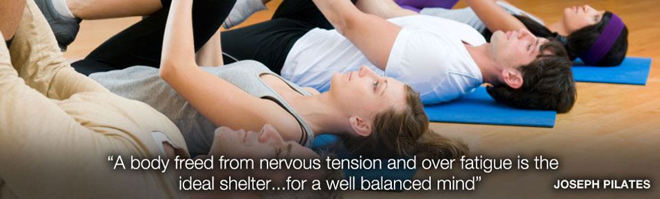 """A body freed from nervous tension and over fatigue is the ideal shelter...for a well balanced mind"" Joseph Pilates"